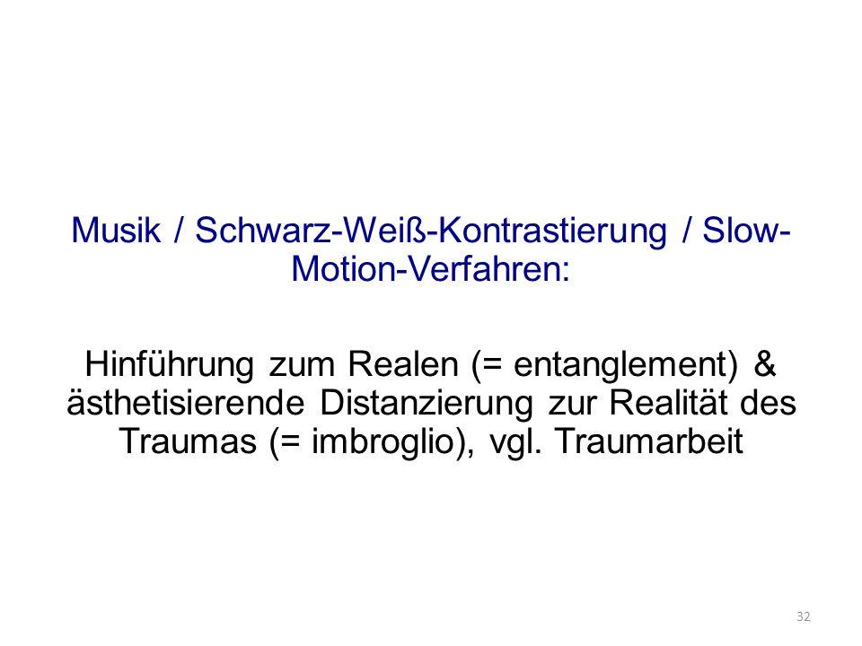Musik / Schwarz-Weiß-Kontrastierung / Slow- Motion-Verfahren: Hinführung zum Realen (= entanglement) & ästhetisierende Distanzierung zur Realität des