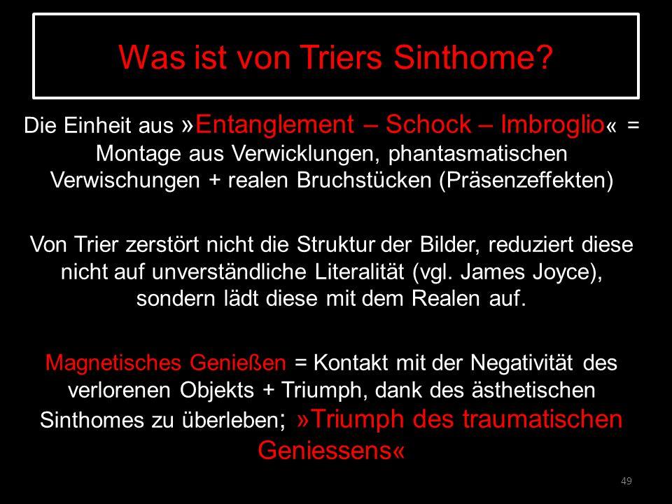 Was ist von Triers Sinthome? Die Einheit aus »Entanglement – Schock – Imbroglio « = Montage aus Verwicklungen, phantasmatischen Verwischungen + realen