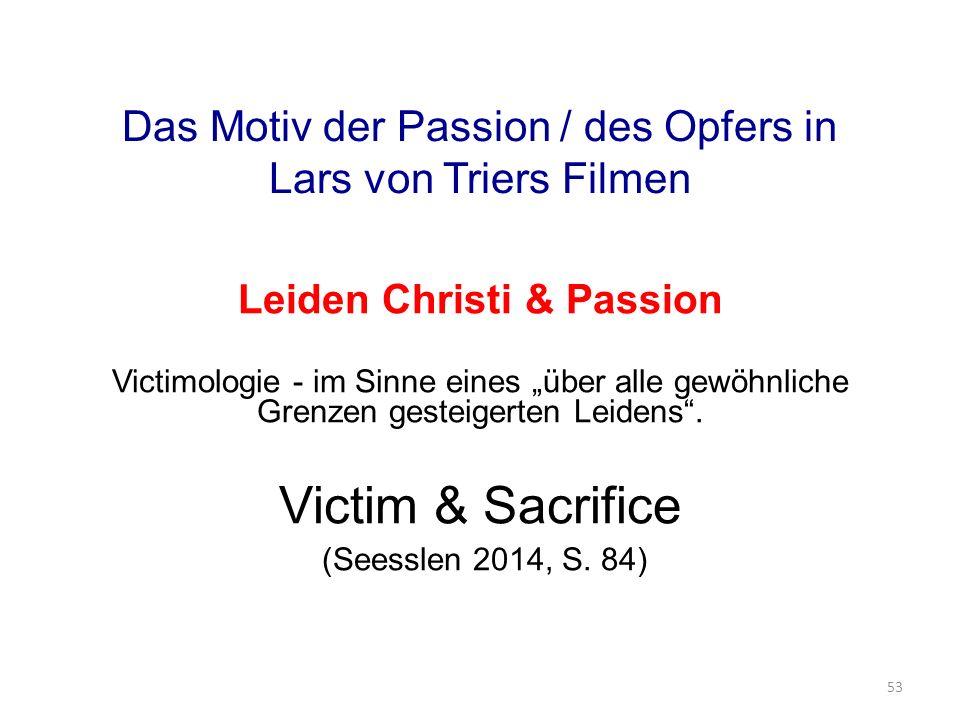 """Das Motiv der Passion / des Opfers in Lars von Triers Filmen Leiden Christi & Passion Victimologie - im Sinne eines """"über alle gewöhnliche Grenzen gesteigerten Leidens ."""