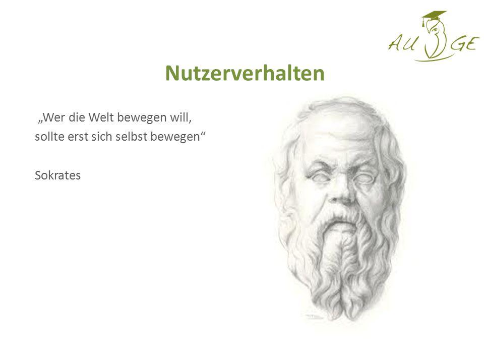 """Nutzerverhalten """"Wer die Welt bewegen will, sollte erst sich selbst bewegen"""" Sokrates"""
