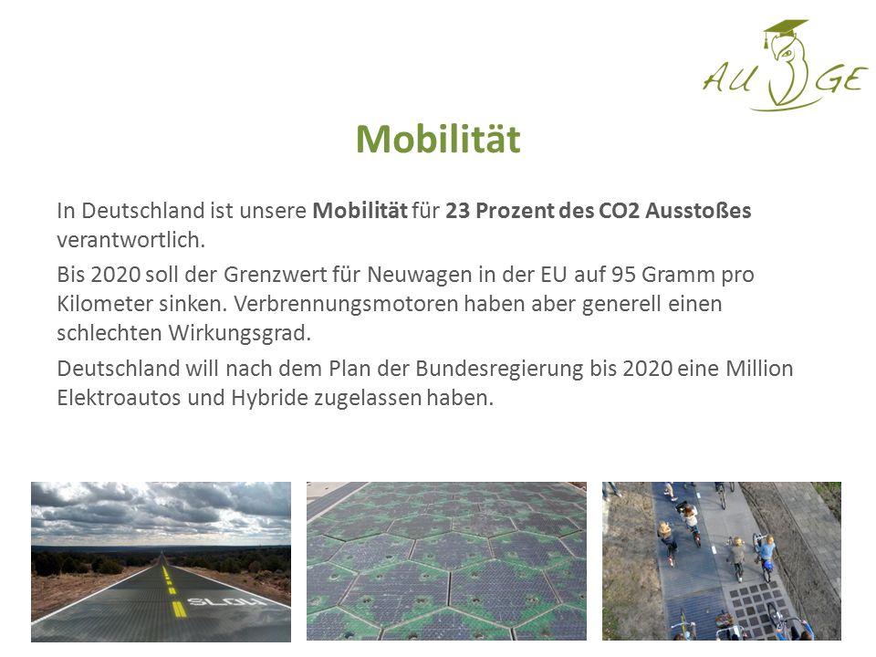 Mobilität In Deutschland ist unsere Mobilität für 23 Prozent des CO2 Ausstoßes verantwortlich. Bis 2020 soll der Grenzwert für Neuwagen in der EU auf