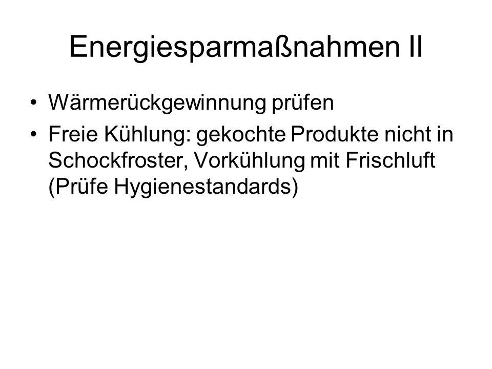 Energiesparmaßnahmen II Wärmerückgewinnung prüfen Freie Kühlung: gekochte Produkte nicht in Schockfroster, Vorkühlung mit Frischluft (Prüfe Hygienestandards)