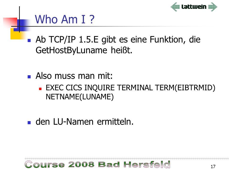 16 Who Am I ? Manchmal wäre es schön, die IPAdresse der Telnetsession zu wissen. Starten einer Anwendung aus 3270 Session, z.B. MSWord, Acrobat Reader