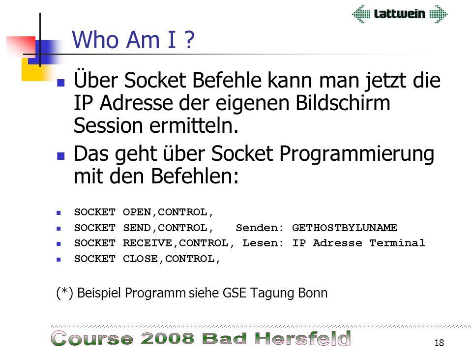 17 Who Am I ? Ab TCP/IP 1.5.E gibt es eine Funktion, die GetHostByLuname heißt. Also muss man mit: EXEC CICS INQUIRE TERMINAL TERM(EIBTRMID) NETNAME(L