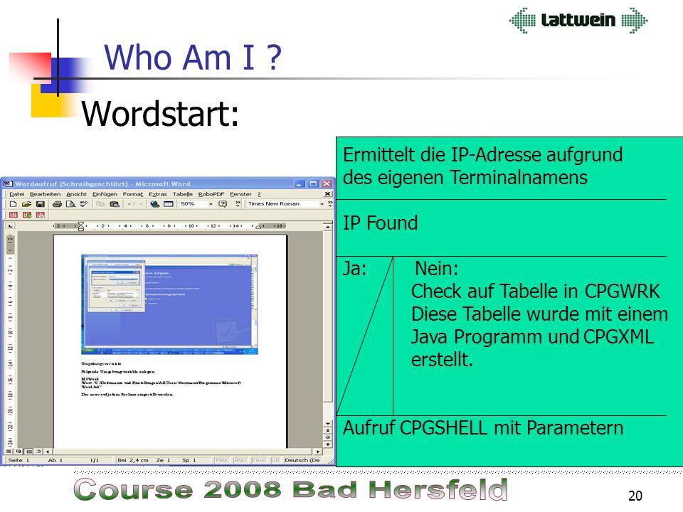 19 Who Am I ? Beispiel: Aufruf eines Word Dokuments aus einem 3270 Programm: - -C. - EDIT PARM. EDIT CPGCOM. - EXPR WORDSTRT S. * GetHostbyLuname - -O