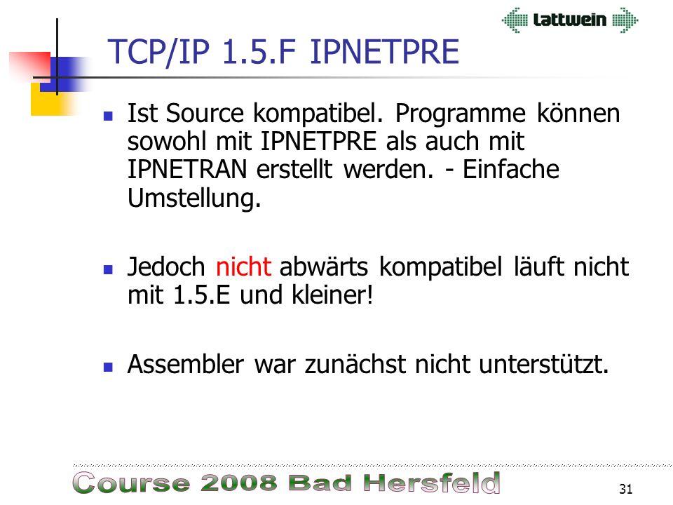 30 TCP/IP 1.5.FIPNETPRE Neue Programmier Schnittstelle IPNETPRE ersetzt IPNETRAN Keine Größen Begrenzung von Sourcen IPNETPRE ist schneller und verbra