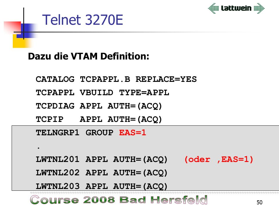 49 Telnet 3270E Definition von Telnet TN3270E: 1. Listener DEFINE TELNETD,ID=LG3270E,TN3270E= L,PORT= 3270,GROUP= LG3270E,POOL=YES 2. Ellector DEFINE