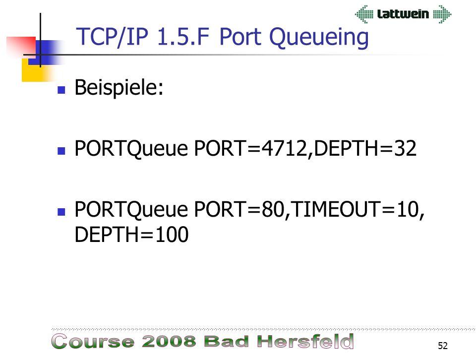 51 TCP/IP 1.5.FPort Queueing Mit Query PortQueue kann abgefragt werden, ob PQ aktiv ist. In der IPINIT oder als Consolbefehl: PORTQueue PORT=xxxxx,TIM