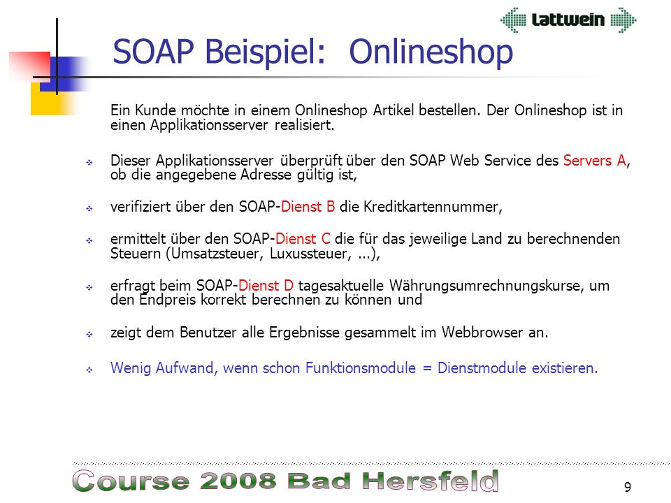 8 WebService: Beispiele  Beispiele für Webservices:  eBay Price Watcher Checks current bid price of an eBay auction.  Currency Exchange Rate Exchan