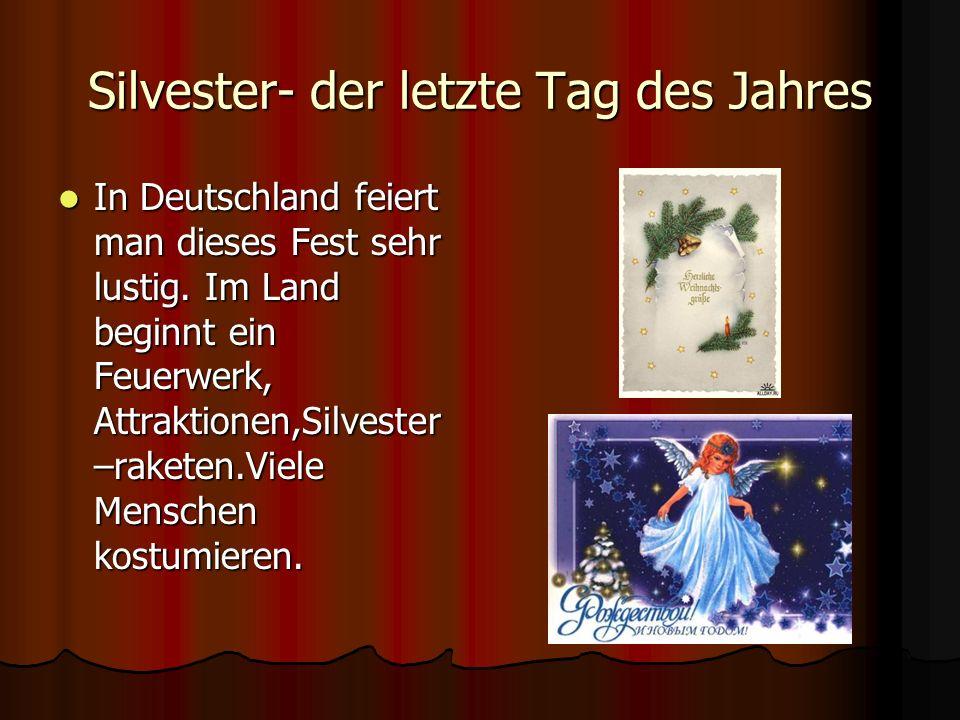 Silvester- der letzte Tag des Jahres In Deutschland feiert man dieses Fest sehr lustig. Im Land beginnt ein Feuerwerk, Attraktionen,Silvester –raketen