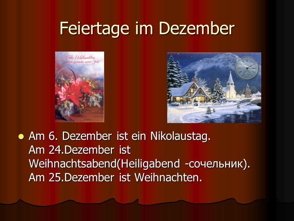 Feiertage im Dezember Am 6. Dezember ist ein Nikolaustag. Am 24.Dezember ist Weihnachtsabend(Heiligabend -сочельник). Am 25.Dezember ist Weihnachten.