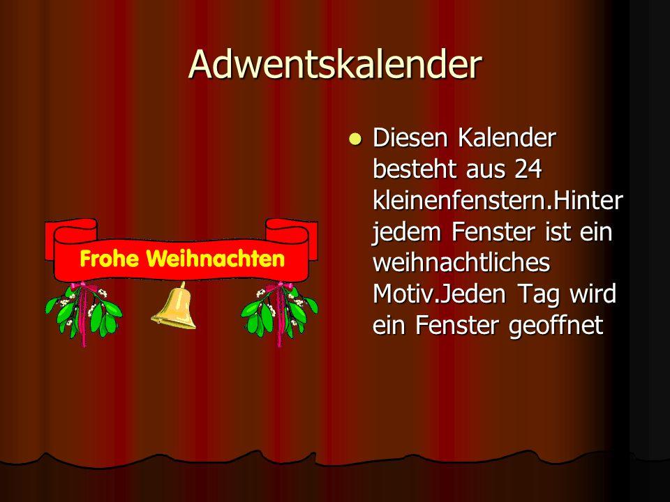 Adwentskalender Diesen Kalender besteht aus 24 kleinenfenstern.Hinter jedem Fenster ist ein weihnachtliches Motiv.Jeden Tag wird ein Fenster geoffnet