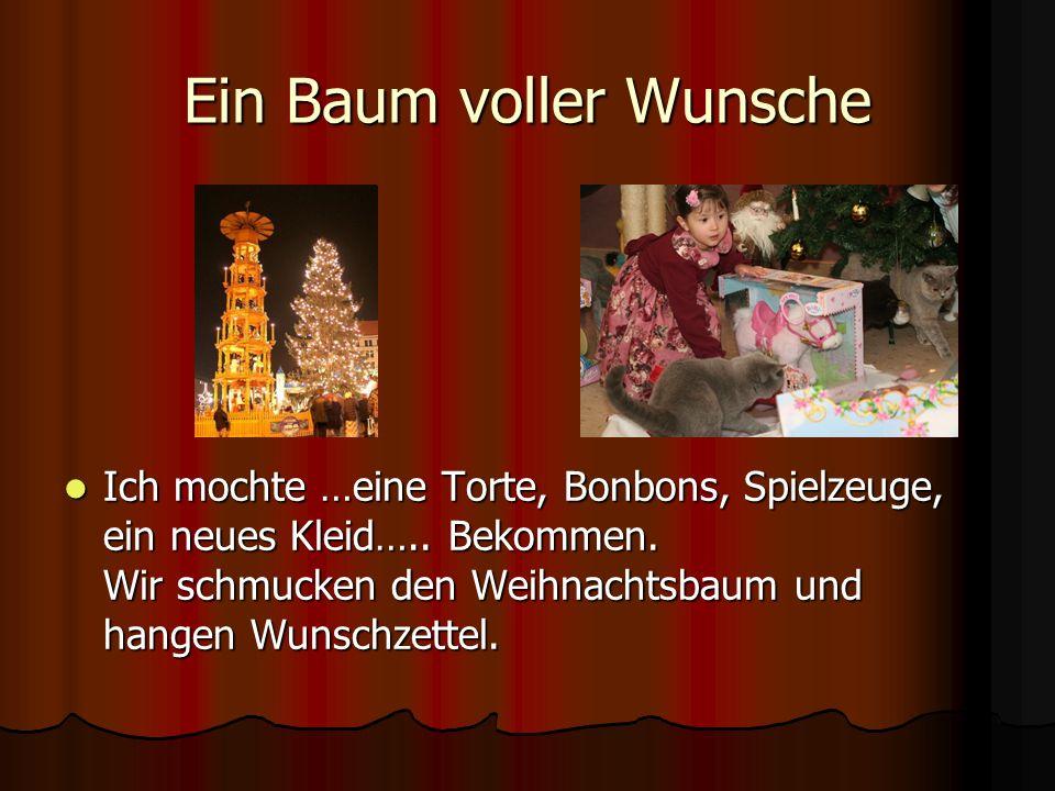 Ein Baum voller Wunsche Ich mochte …eine Torte, Bonbons, Spielzeuge, ein neues Kleid….. Bekommen. Wir schmucken den Weihnachtsbaum und hangen Wunschze