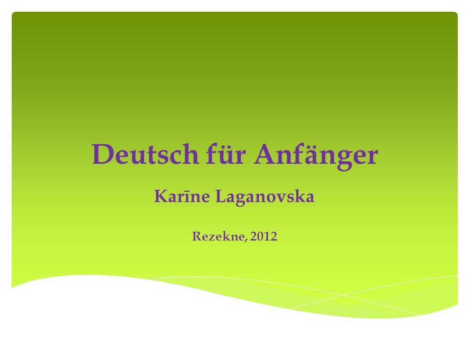 Deutsch für Anfänger Karīne Laganovska Rezekne, 2012