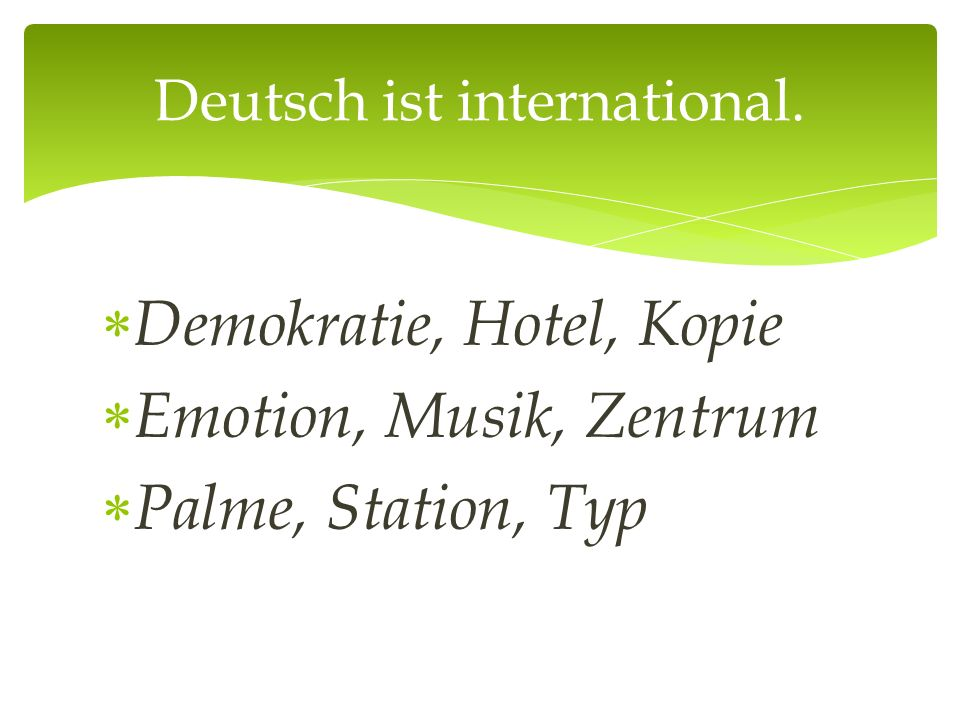  Demokratie, Hotel, Kopie  Emotion, Musik, Zentrum  Palme, Station, Typ Deutsch ist international.