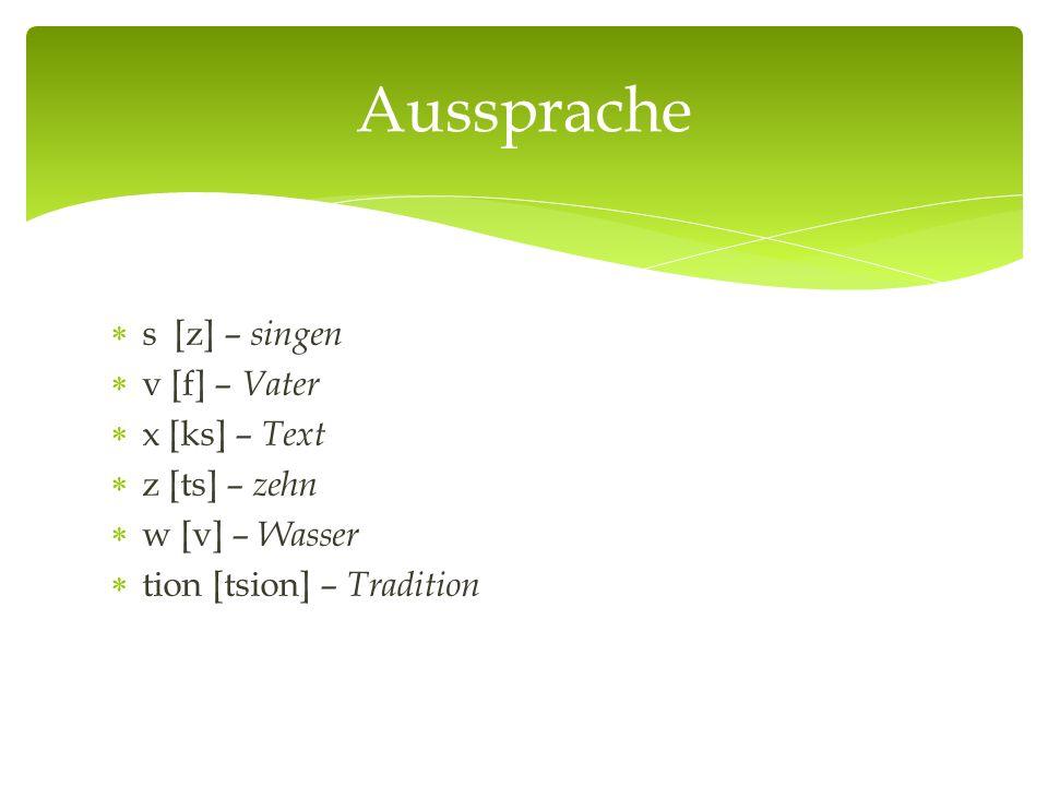  s [z] – singen  v [f] – Vater  x [ks] – Text  z [ts] – zehn  w [v] – Wasser  tion [tsion] – Tradition Aussprache