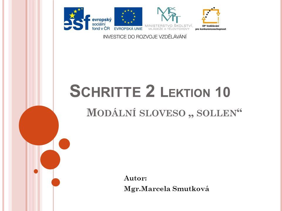 """S CHRITTE 2 L EKTION 10 M ODÁLNÍ SLOVESO """" SOLLEN Autor: Mgr.Marcela Smutková"""
