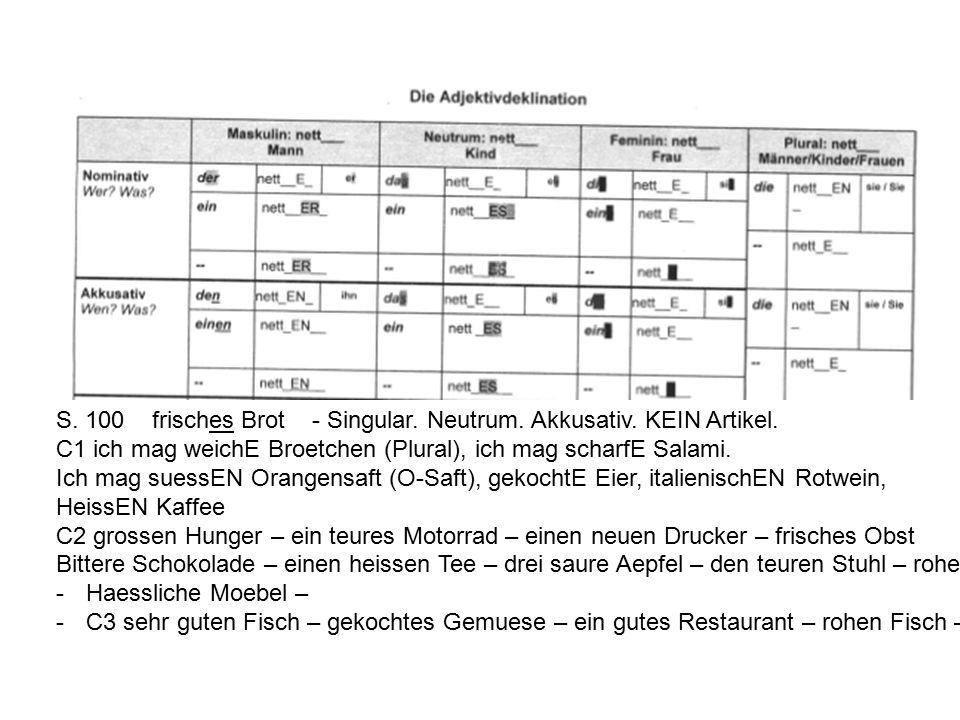 S. 100 frisches Brot - Singular. Neutrum. Akkusativ.