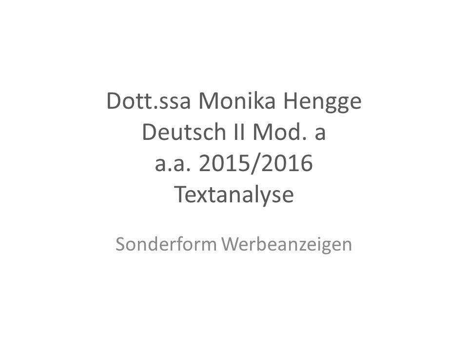 Dott.ssa Monika Hengge Deutsch II Mod. a a.a. 2015/2016 Textanalyse Sonderform Werbeanzeigen