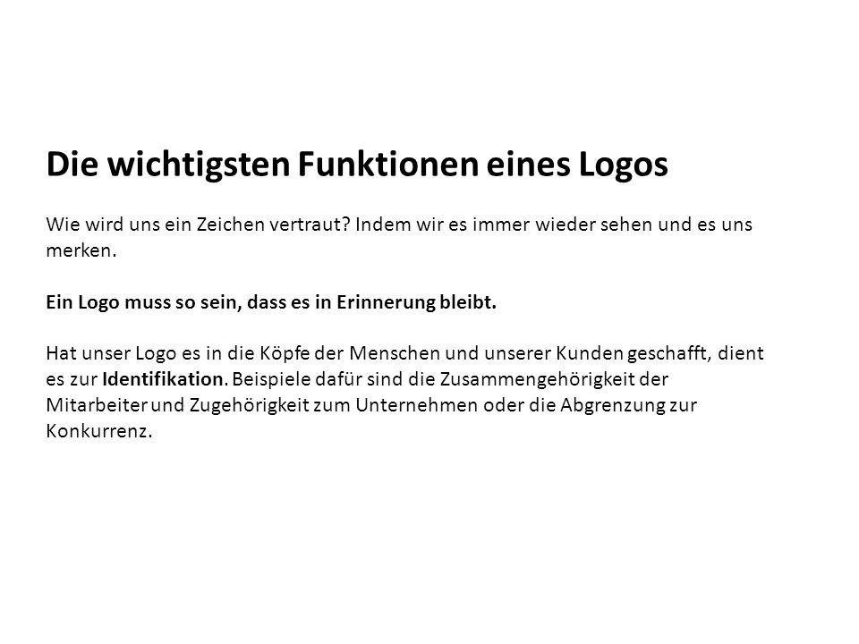 Die wichtigsten Funktionen eines Logos Wie wird uns ein Zeichen vertraut? Indem wir es immer wieder sehen und es uns merken. Ein Logo muss so sein, da