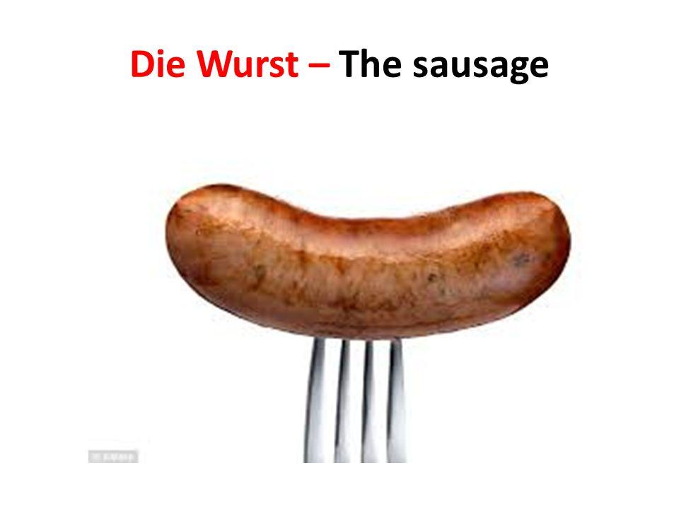 Die Wurst – The sausage
