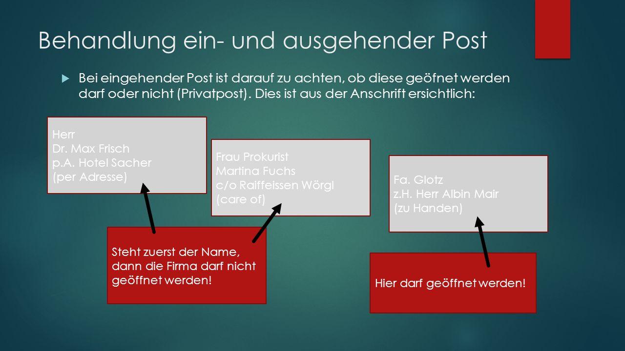 Behandlung ein- und ausgehender Post  Bei eingehender Post ist darauf zu achten, ob diese geöfnet werden darf oder nicht (Privatpost).