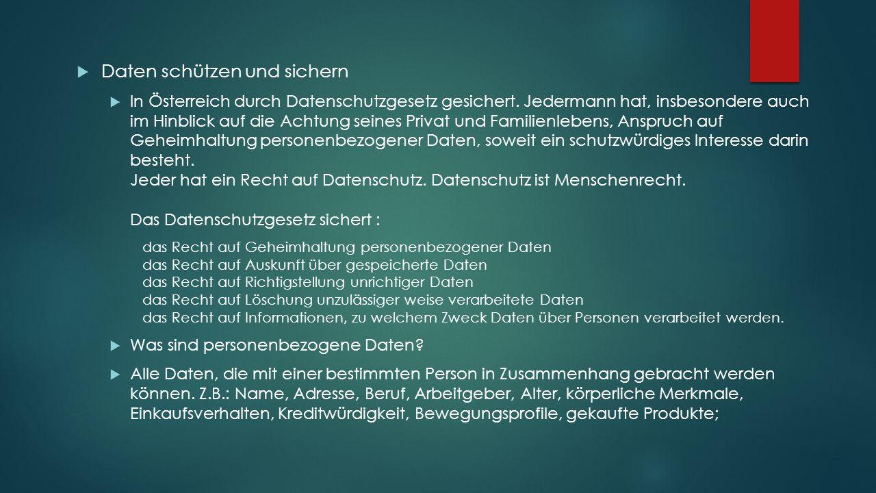  Daten schützen und sichern  In Österreich durch Datenschutzgesetz gesichert.