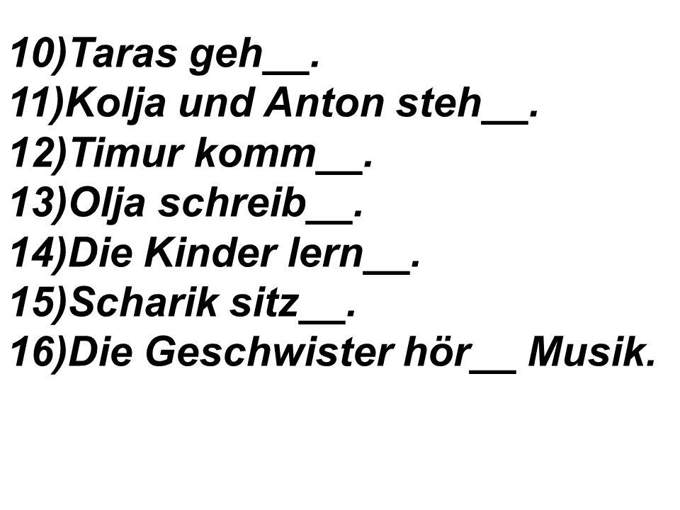 3)Kolja schreib__. 4)Pawel rechne__. 5)Boris und Ruslan turn__.
