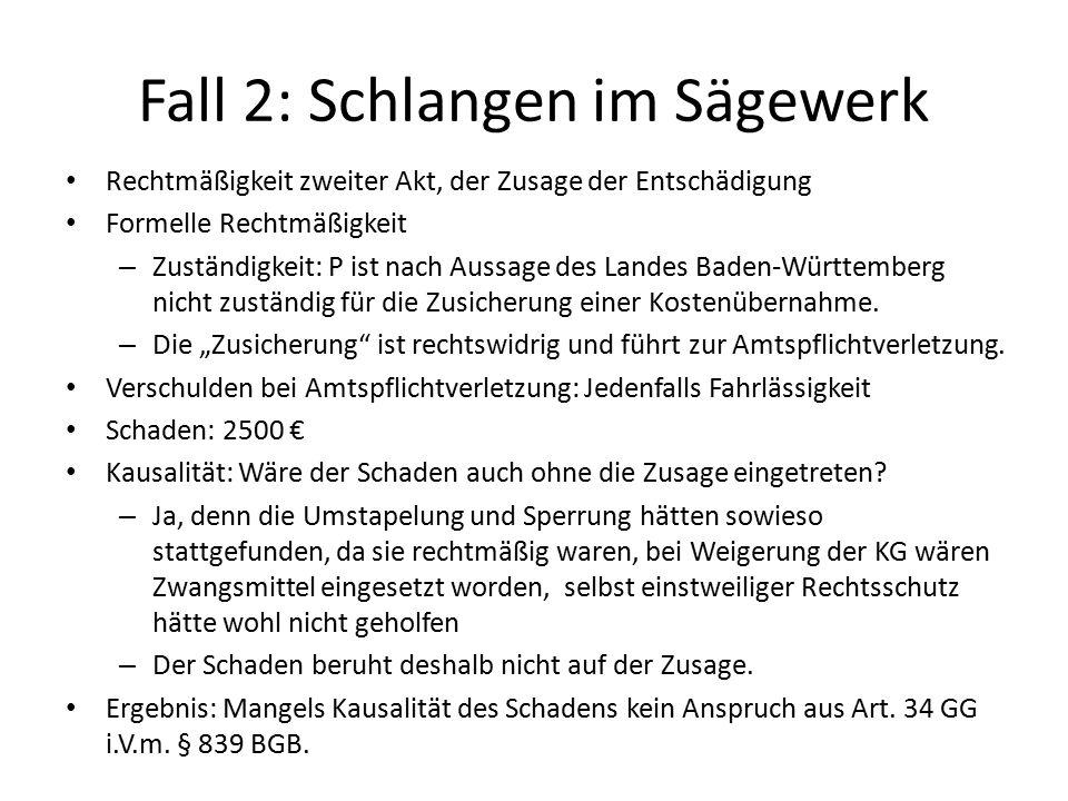Fall 2: Schlangen im Sägewerk Rechtmäßigkeit zweiter Akt, der Zusage der Entschädigung Formelle Rechtmäßigkeit – Zuständigkeit: P ist nach Aussage des Landes Baden-Württemberg nicht zuständig für die Zusicherung einer Kostenübernahme.