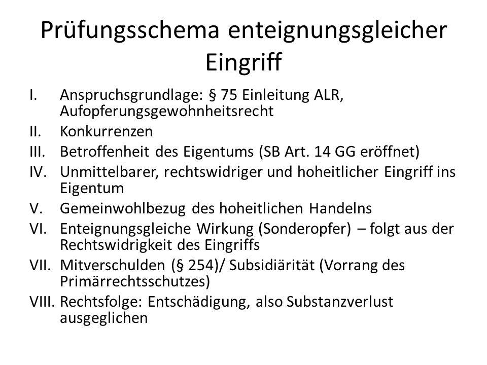 Prüfungsschema enteignungsgleicher Eingriff I.Anspruchsgrundlage: § 75 Einleitung ALR, Aufopferungsgewohnheitsrecht II.Konkurrenzen III.Betroffenheit des Eigentums (SB Art.