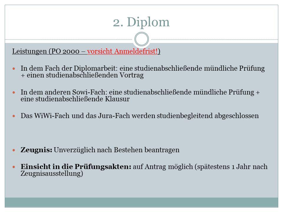 2. Diplom Leistungen (PO 2000 – vorsicht Anmeldefrist!) In dem Fach der Diplomarbeit: eine studienabschließende mündliche Prüfung + einen studienabsch