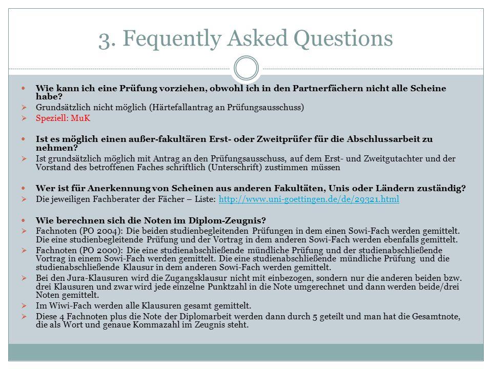 3. Fequently Asked Questions Wie kann ich eine Prüfung vorziehen, obwohl ich in den Partnerfächern nicht alle Scheine habe?  Grundsätzlich nicht mögl