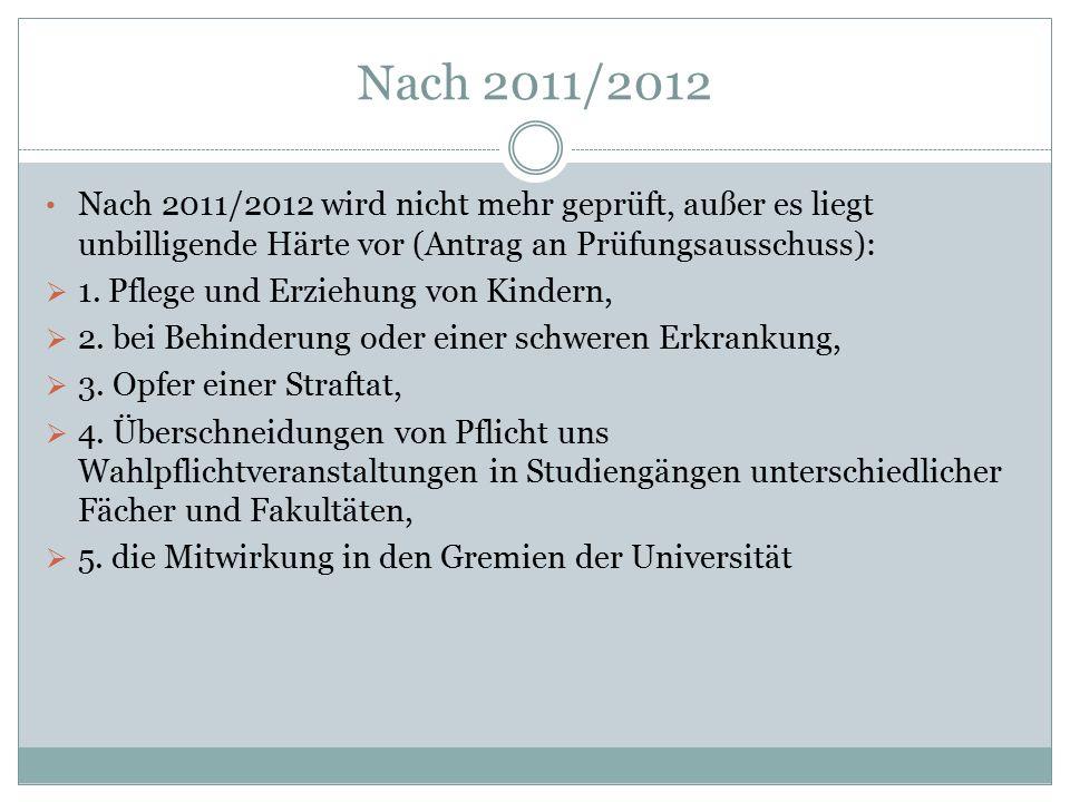 Nach 2011/2012 Nach 2011/2012 wird nicht mehr geprüft, außer es liegt unbilligende Härte vor (Antrag an Prüfungsausschuss):  1.