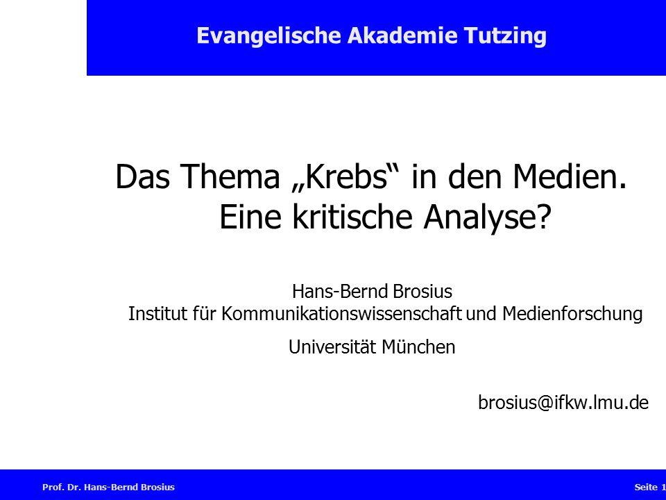 """Prof.Dr. Hans-Bernd BrosiusSeite 1 Evangelische Akademie Tutzing Das Thema """"Krebs in den Medien."""