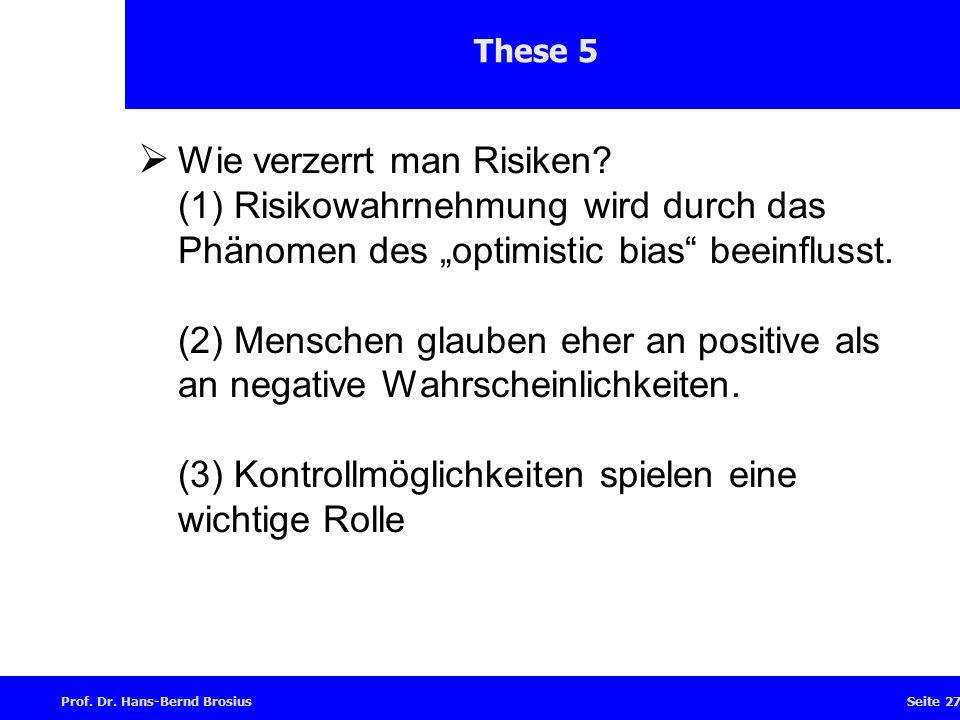 Prof.Dr. Hans-Bernd BrosiusSeite 27 These 5  Wie verzerrt man Risiken.