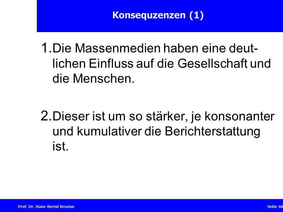 Prof.Dr. Hans-Bernd BrosiusSeite 68 Konsequzenzen (1) 1.