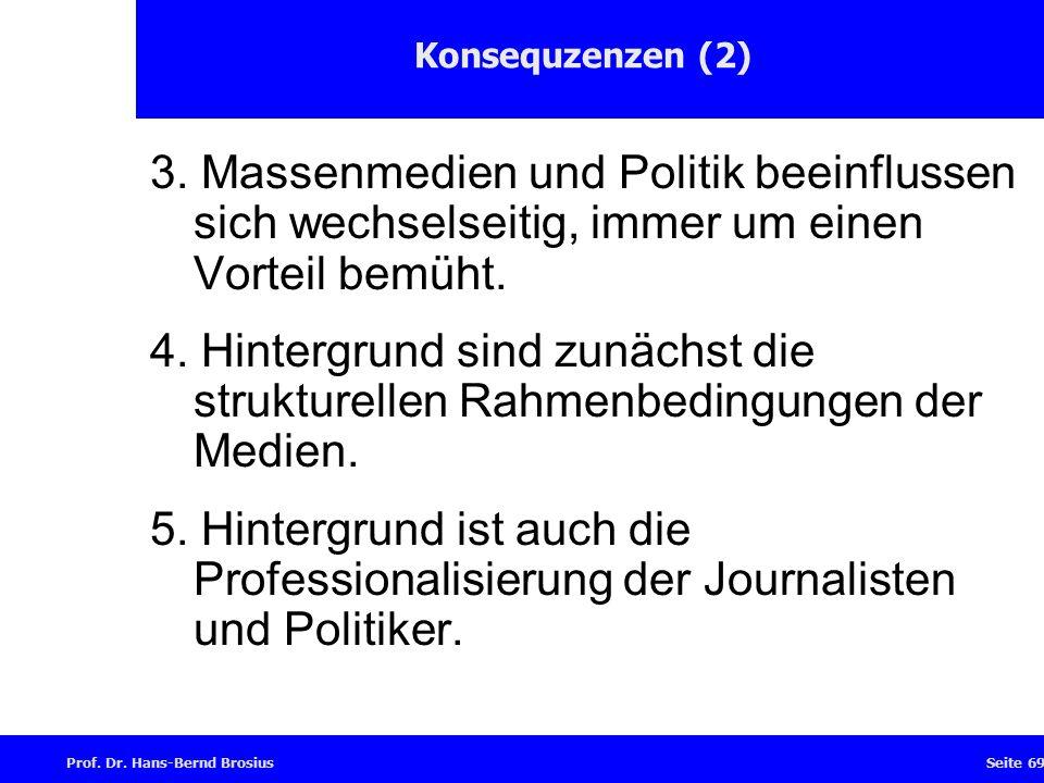 Prof.Dr. Hans-Bernd BrosiusSeite 69 Konsequzenzen (2) 3.