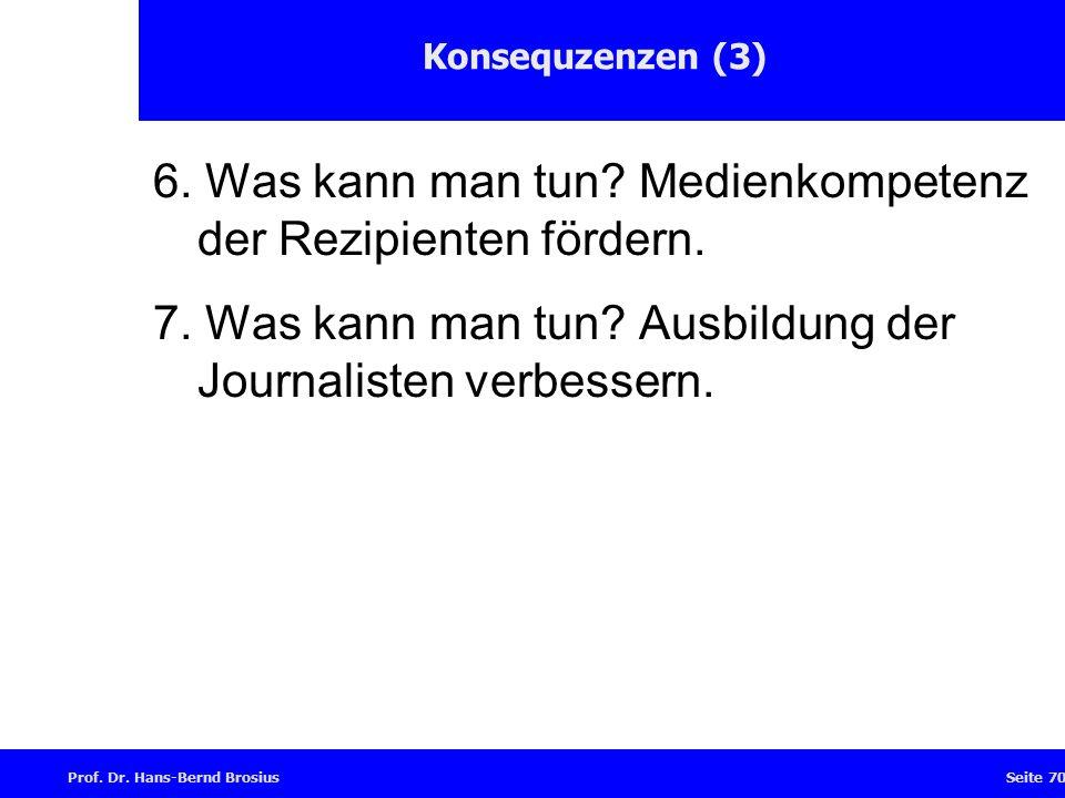 Prof.Dr. Hans-Bernd BrosiusSeite 70 Konsequzenzen (3) 6.