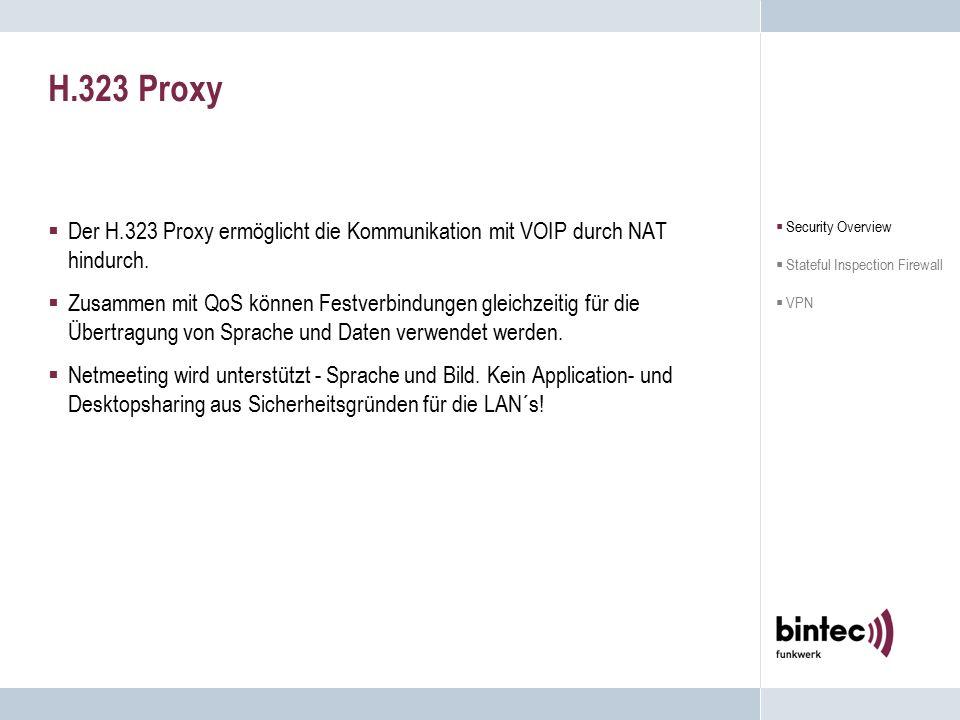 H.323 Proxy  Der H.323 Proxy ermöglicht die Kommunikation mit VOIP durch NAT hindurch.  Zusammen mit QoS können Festverbindungen gleichzeitig für di