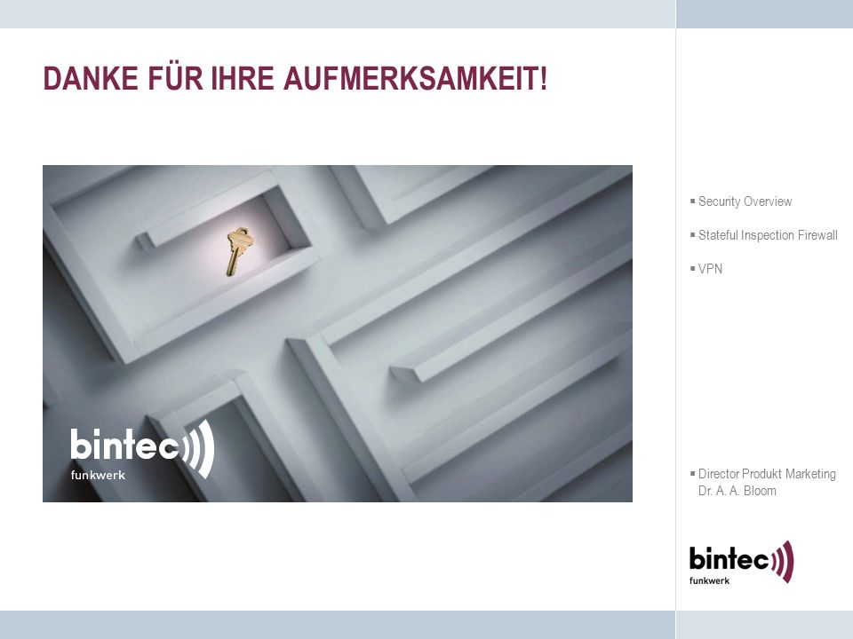 DANKE FÜR IHRE AUFMERKSAMKEIT!  Security Overview  Stateful Inspection Firewall  VPN  Director Produkt Marketing Dr. A. A. Bloom