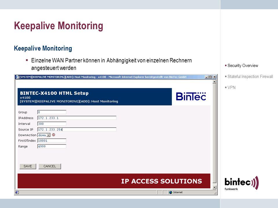 VPN über IPSec Die VPN Lizenz mit IPSec bietet folgende Möglichkeiten:  Authentisierung: Passworte X.509v3 Zertifikate PKI Anbindung  Verschlüsselung: DES, 3DES, Blowfish, Twofish CAST, AES  Security Overview  Stateful Inspection Firewall  VPN