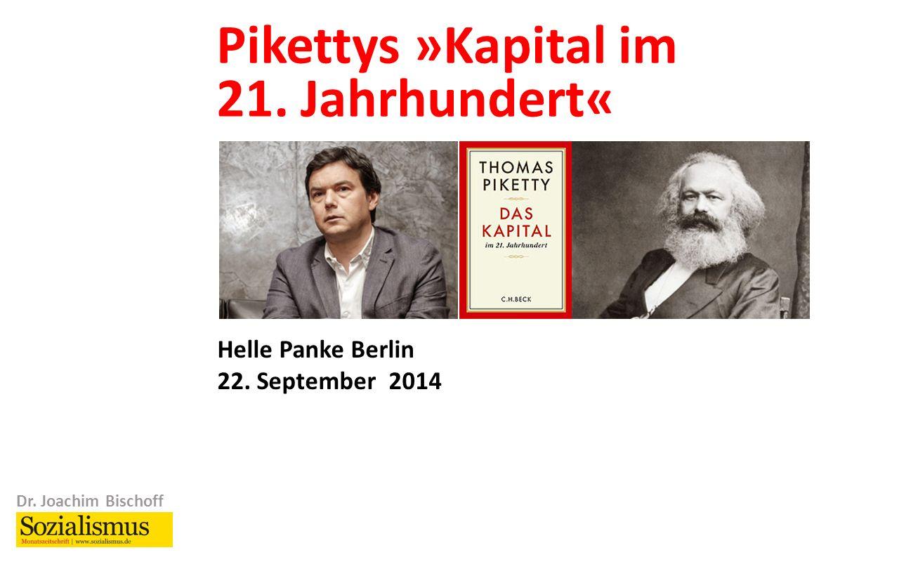 Dr. Joachim Bischoff Pikettys »Kapital im 21. Jahrhundert« 1 Helle Panke Berlin 22.