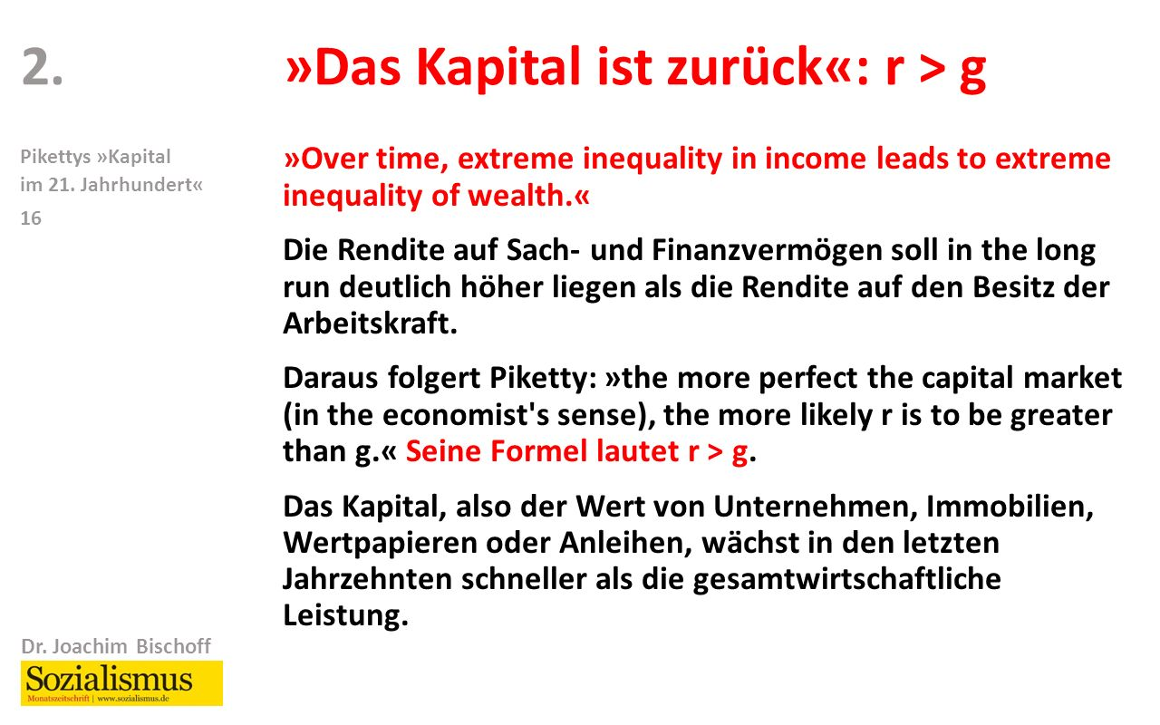Dr. Joachim Bischoff Pikettys »Kapital im 21. Jahrhundert« 16 »Over time, extreme inequality in income leads to extreme inequality of wealth.« Die Ren