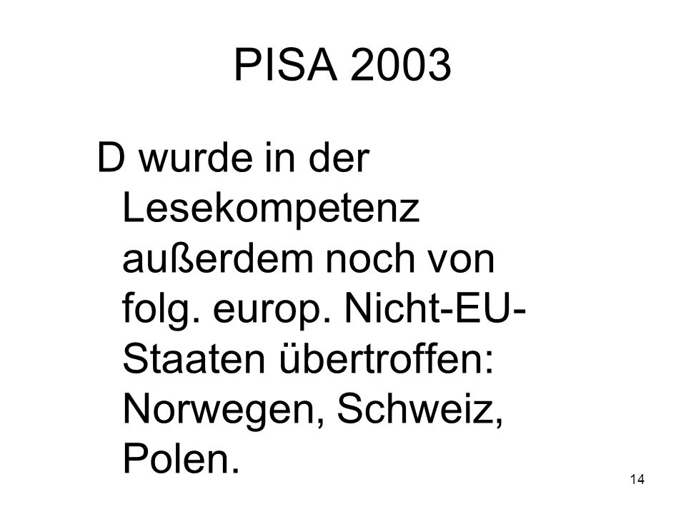 13 PISA 2003 15 EU- Staaten haben teilgenommen 1 2 3 4 5 6 7 8 D A 11 13 14 15 Finnland Portugal Italien Griechenland Lesekompetenz 12