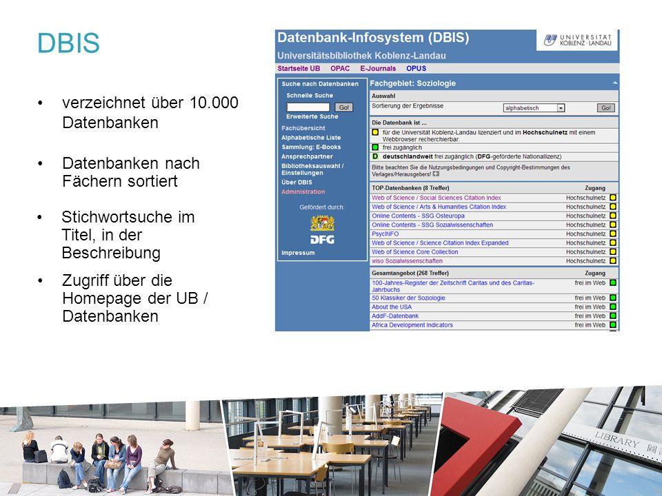 verzeichnet über 10.000 Datenbanken Datenbanken nach Fächern sortiert Stichwortsuche im Titel, in der Beschreibung Zugriff über die Homepage der UB / Datenbanken DBIS