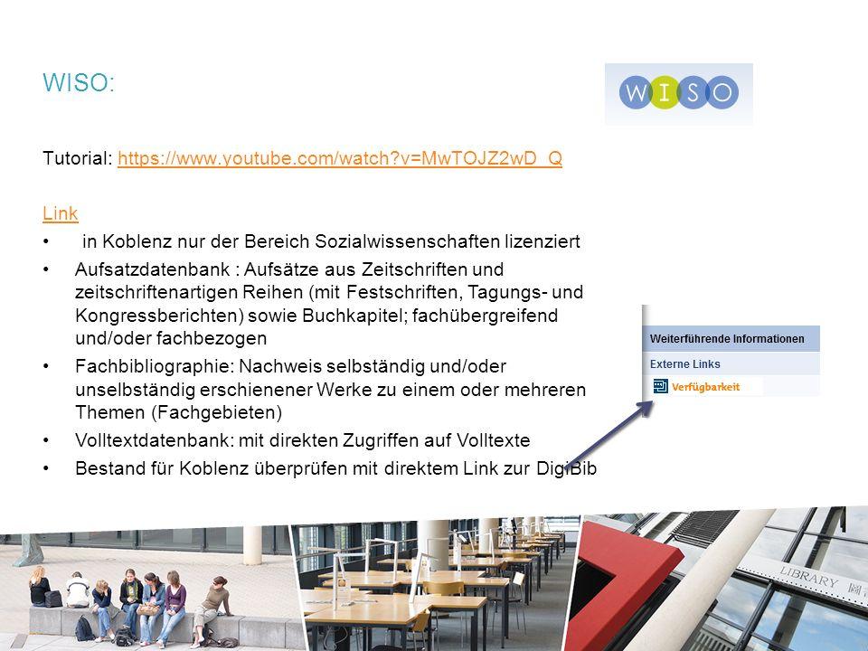 WISO: Tutorial: https://www.youtube.com/watch v=MwTOJZ2wD_Qhttps://www.youtube.com/watch v=MwTOJZ2wD_Q Link in Koblenz nur der Bereich Sozialwissenschaften lizenziert Aufsatzdatenbank : Aufsätze aus Zeitschriften und zeitschriftenartigen Reihen (mit Festschriften, Tagungs- und Kongressberichten) sowie Buchkapitel; fachübergreifend und/oder fachbezogen Fachbibliographie: Nachweis selbständig und/oder unselbständig erschienener Werke zu einem oder mehreren Themen (Fachgebieten) Volltextdatenbank: mit direkten Zugriffen auf Volltexte Bestand für Koblenz überprüfen mit direktem Link zur DigiBib.