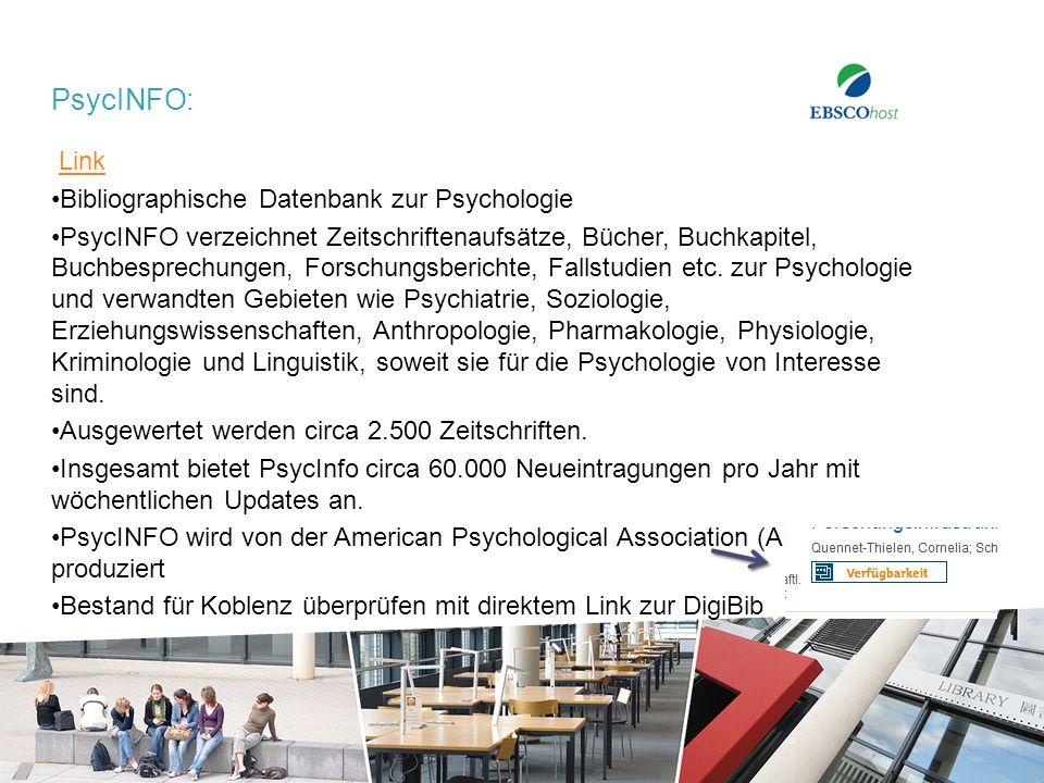 PsycINFO: Link Bibliographische Datenbank zur Psychologie PsycINFO verzeichnet Zeitschriftenaufsätze, Bücher, Buchkapitel, Buchbesprechungen, Forschungsberichte, Fallstudien etc.
