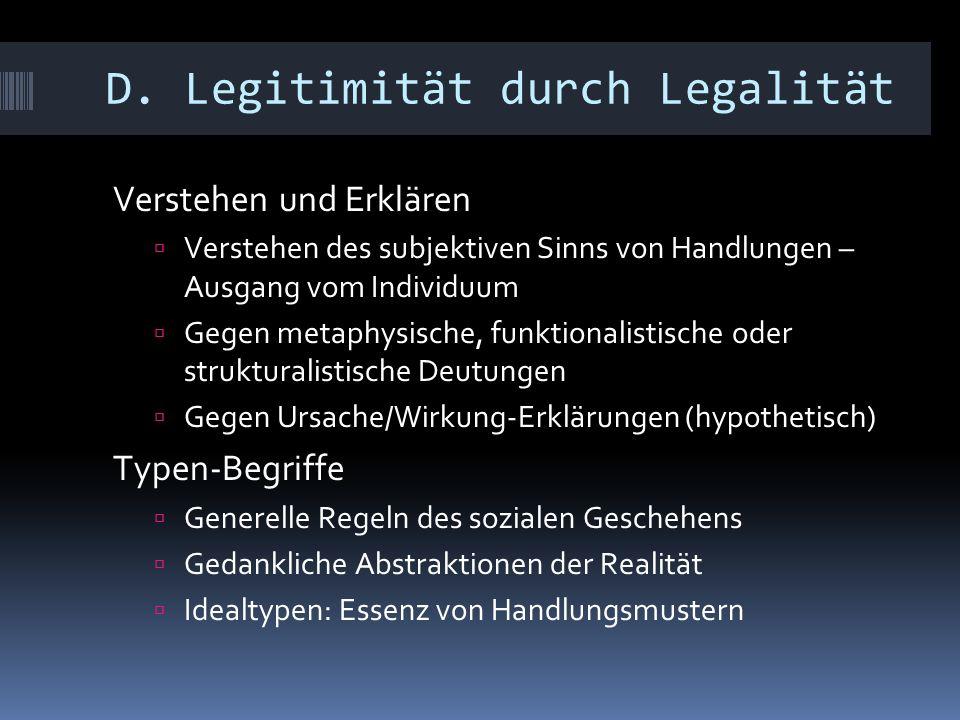 D. Legitimität durch Legalität Verstehen und Erklären  Verstehen des subjektiven Sinns von Handlungen – Ausgang vom Individuum  Gegen metaphysische,