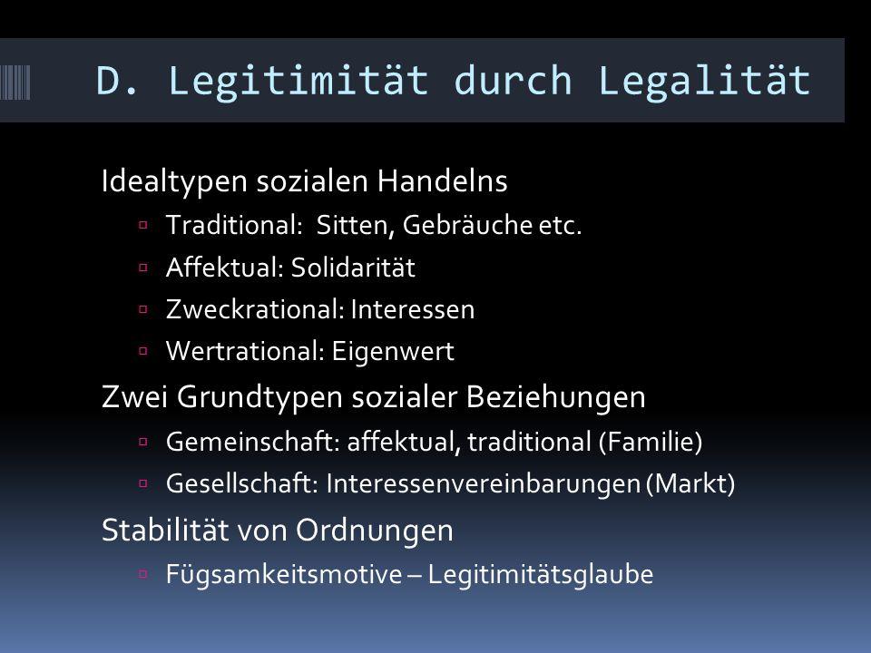 D. Legitimität durch Legalität Idealtypen sozialen Handelns  Traditional: Sitten, Gebräuche etc.