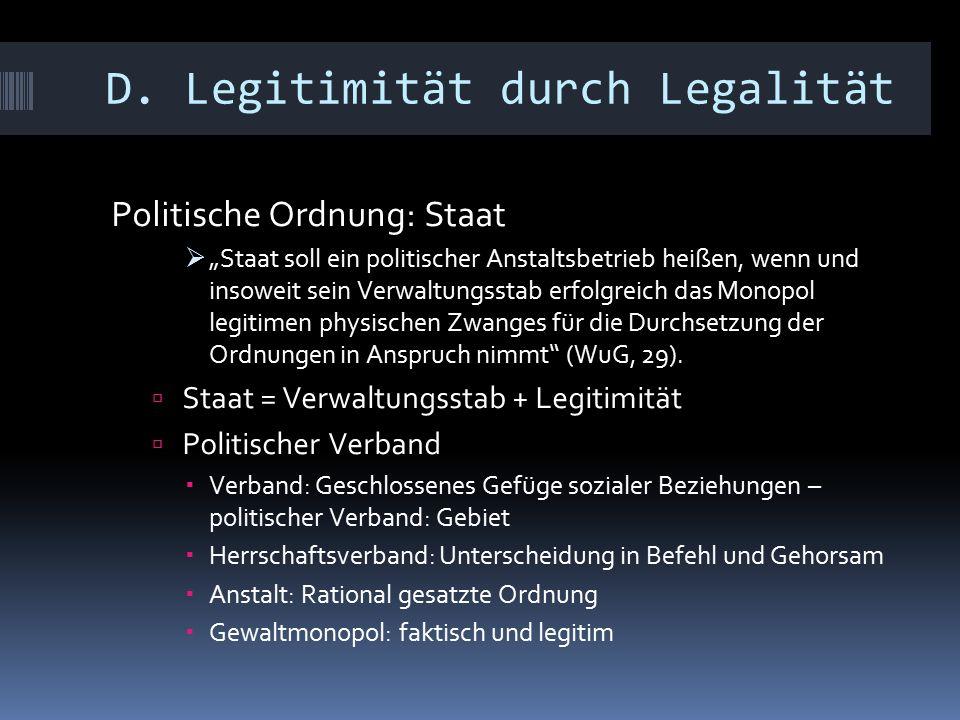 """D. Legitimität durch Legalität Politische Ordnung: Staat  """"Staat soll ein politischer Anstaltsbetrieb heißen, wenn und insoweit sein Verwaltungsstab"""
